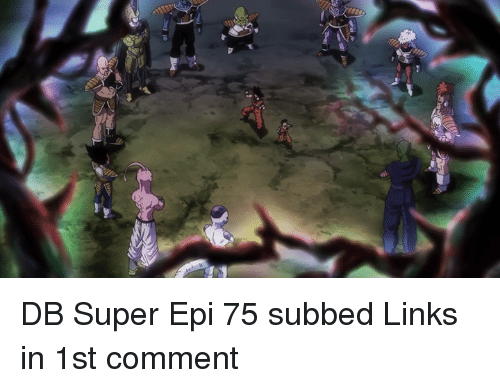 Memes, 🤖, and Epi: で  @l DB Super Epi 75 subbed  Links in 1st comment
