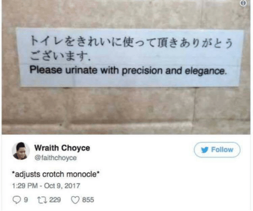 Monocle, Oct, and Please: トイレをきれいに使って頂きありがとう  ございます。  Please urinate with precision and elegance.  Wraith Choyce  @faithchoyce  Follow  adjusts crotch monocle  1:29 PM-Oct 9, 2017  9 229  855