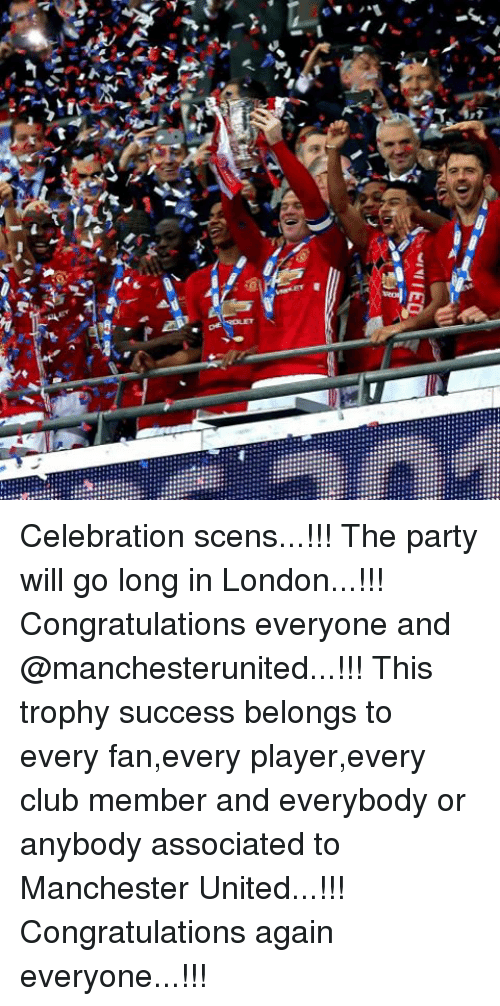congratulation: ナ  airs  .r》 Celebration scens...!!! The party will go long in London...!!! Congratulations everyone and @manchesterunited...!!! This trophy success belongs to every fan,every player,every club member and everybody or anybody associated to Manchester United...!!! Congratulations again everyone...!!!