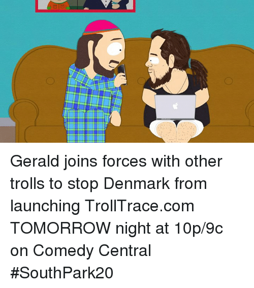 Dank, Troll, and Trolling: ノ Gerald joins forces with other trolls to stop Denmark from launching TrollTrace.com TOMORROW night at 10p/9c on Comedy Central #SouthPark20