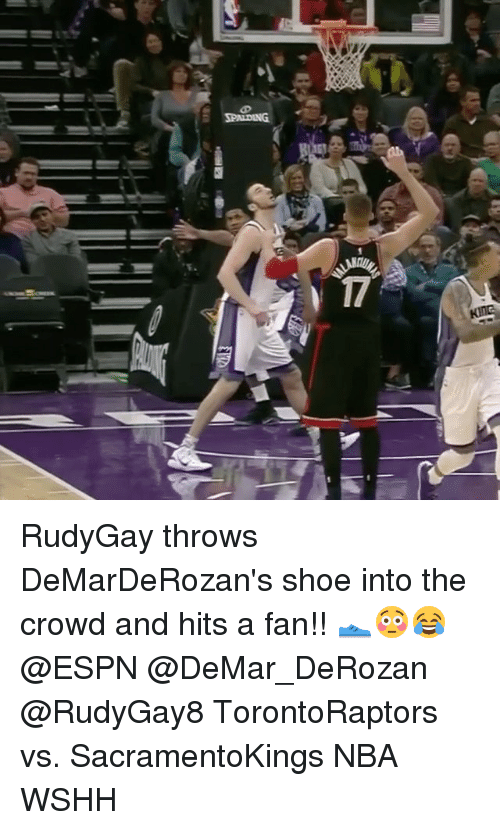 DeMar DeRozan, Espn, and Memes: ー  17 RudyGay throws DeMarDeRozan's shoe into the crowd and hits a fan!! 👟😳😂 @ESPN @DeMar_DeRozan @RudyGay8 TorontoRaptors vs. SacramentoKings NBA WSHH