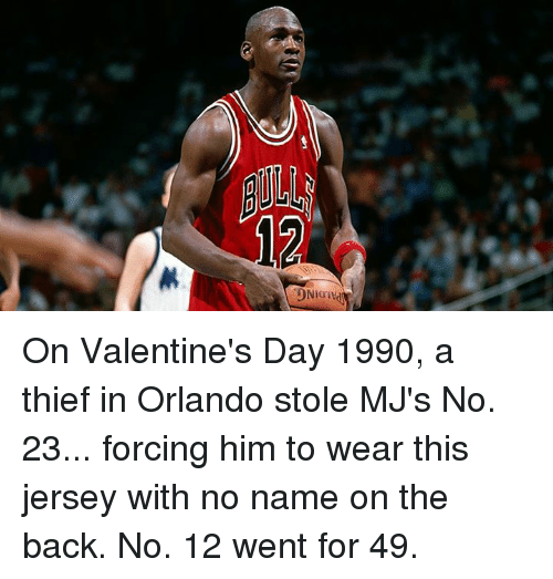 Memes, 🤖, and Thief: 似  ONonvd On Valentine's Day 1990, a thief in Orlando stole MJ's No. 23... forcing him to wear this jersey with no name on the back.  No. 12 went for 49.