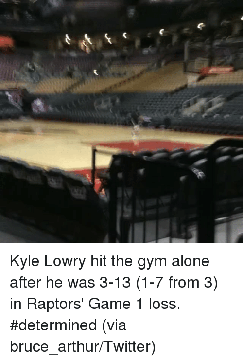 Arthur, Gym, and Kyle Lowry: 冁 Kyle Lowry hit the gym alone after he was 3-13 (1-7 from 3) in Raptors' Game 1 loss. #determined (via bruce_arthur/Twitter)