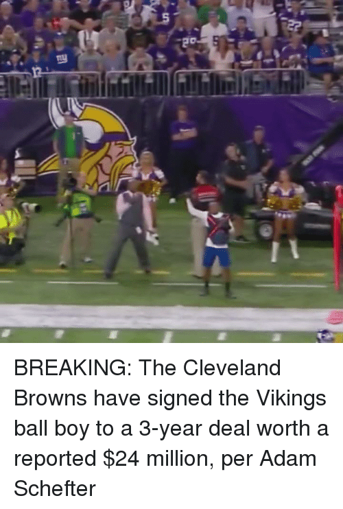 Cleveland Brown: 凹 BREAKING: The Cleveland Browns have signed the Vikings ball boy to a 3-year deal worth a reported $24 million, per Adam Schefter