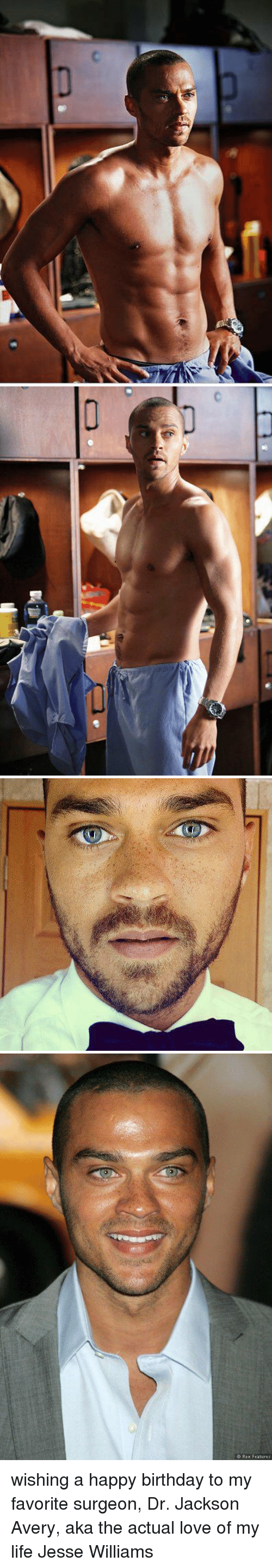Memes, 🤖, and Jesse Williams: 當   Rex Features wishing a happy birthday to my favorite surgeon, Dr. Jackson Avery, aka the actual love of my life Jesse Williams