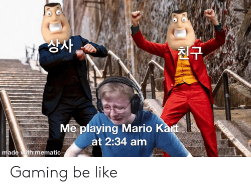 Mario: 상사,  친구.  Me playing Mario Kart  at 2:34 am  made with mematic Gaming be like