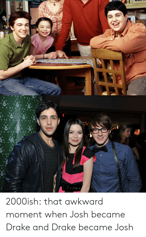 Drake, Target, and Tumblr: 수수수444 2000ish:   that awkward moment when Josh became Drake and Drake became Josh