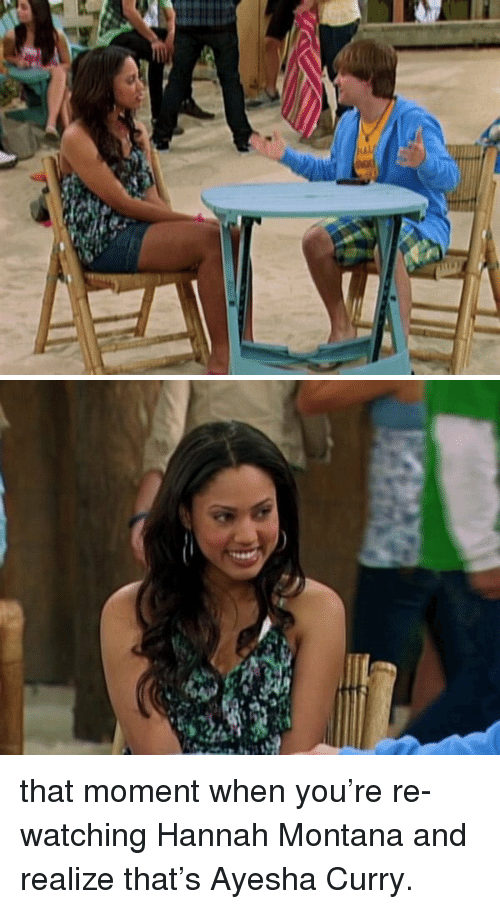 Ayesha Curry: 씨 that moment when you're re-watching Hannah Montana and realize that's Ayesha Curry.