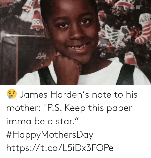 "james: 😢 James Harden's note to his mother: ""P.S. Keep this paper imma be a star."" #HappyMothersDay    https://t.co/L5iDx3FOPe"