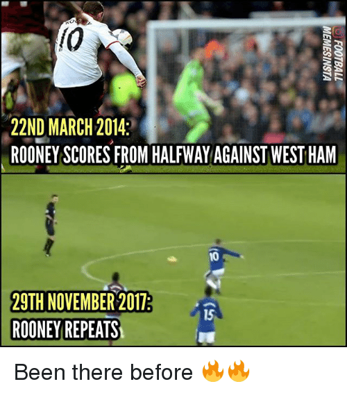 Memes, Been, and 🤖: (0  22ND MARCH 2014:  ROONEY SCORES FROM HALFWAYAGAINST WEST HAM  10  29TH NOVEMBER 2017  ROONEY REPEATS  15 Been there before 🔥🔥