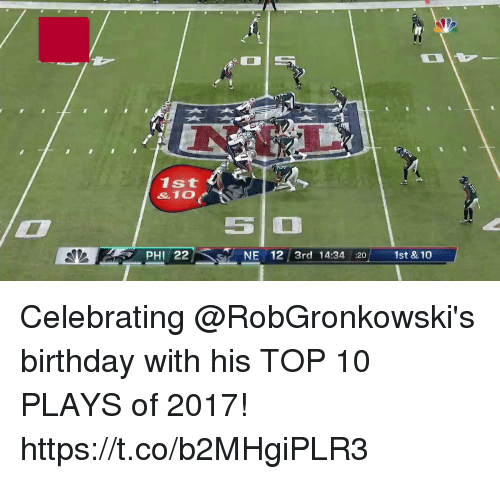 Birthday, Memes, and 🤖: 0.3  1st  & 10  SIO  PHI 22 NE 12 3rd 14:34 :20 1st & 10 Celebrating @RobGronkowski's birthday with his TOP 10 PLAYS of 2017! https://t.co/b2MHgiPLR3