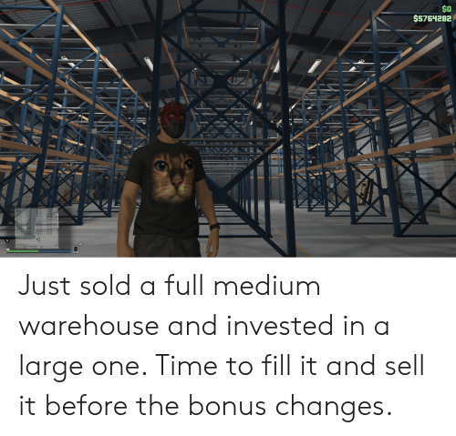 Time, Medium, and One: $0  $5764282  ШПП Just sold a full medium warehouse and invested in a large one. Time to fill it and sell it before the bonus changes.