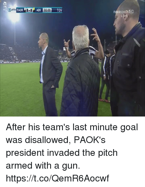 Soccer, Goal, and Gun: 0 7:24  novasports 1HD  Ll After his team's last minute goal was disallowed, PAOK's president invaded the pitch armed with a gun. https://t.co/QemR6Aocwf