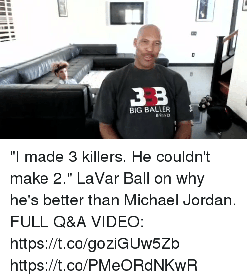 "Sizzle: 0  BIG BALLER  BRAND  8 ""I made 3 killers. He couldn't make 2."" LaVar Ball on why he's better than Michael Jordan.  FULL Q&A VIDEO: https://t.co/goziGUw5Zb https://t.co/PMeORdNKwR"
