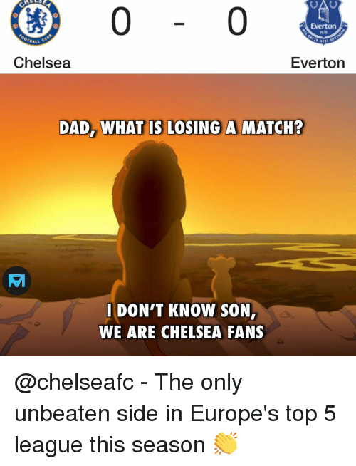 Everton: 0  Everton  1878  BALL  Chelsea  Everton  DAD, WHAT IS LOSING A MATCH?  IDON'T KNOW SON  WE ARE CHELSEA FANS @chelseafc - The only unbeaten side in Europe's top 5 league this season 👏
