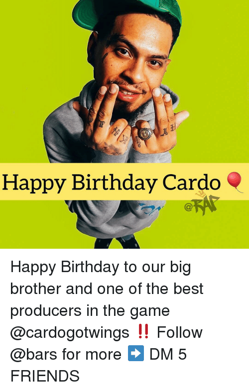 Birthday, Friends, and Memes: 0  Happy Birthday Cardo Happy Birthday to our big brother and one of the best producers in the game @cardogotwings ‼️ Follow @bars for more ➡️ DM 5 FRIENDS