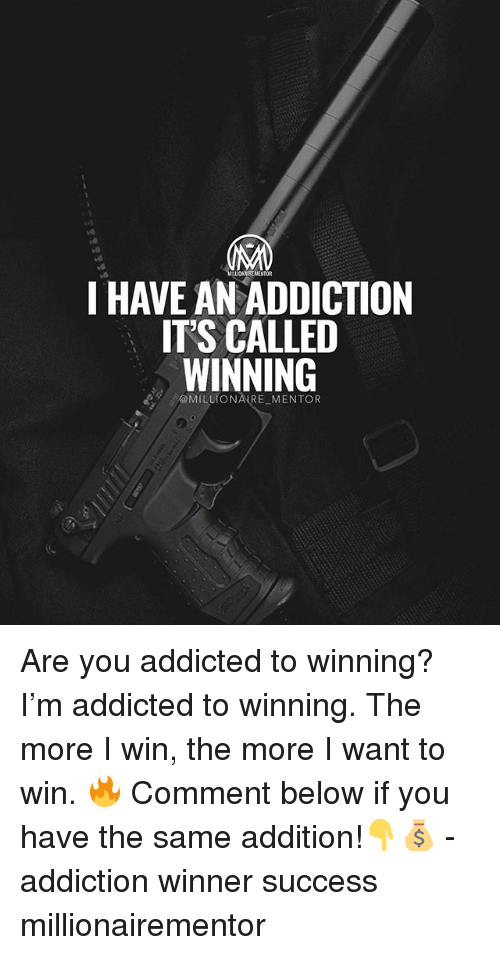 Memes, Addicted, and Success: :0  I HAVE AN ADDICTION  ITS CALLED  WINNING  @MILLIONAIRE MENTOR Are you addicted to winning? I'm addicted to winning. The more I win, the more I want to win. 🔥 Comment below if you have the same addition!👇💰 - addiction winner success millionairementor