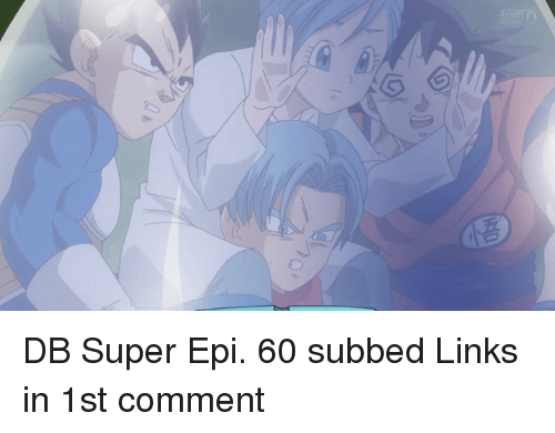 Memes, Link, and 🤖: 0  Qi  C DB Super Epi. 60 subbed  Links in 1st comment
