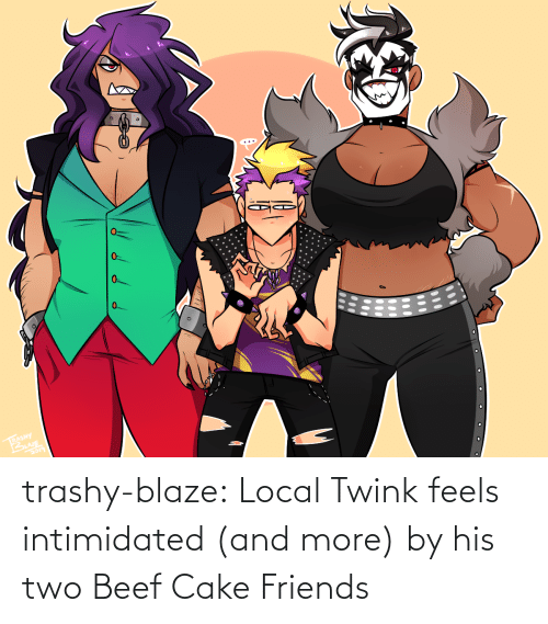 Trashy: 0.  RASHY trashy-blaze:    Local Twink feels intimidated (and more) by his two Beef Cake Friends