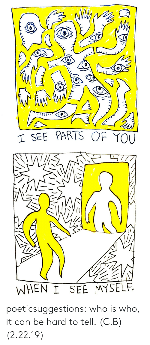 Tumblr, Blog, and Http: 0  SEE PARTS OF YOU   WEN SEE MYSELF poeticsuggestions: who is who, it can be hard to tell. (C.B) (2.22.19)