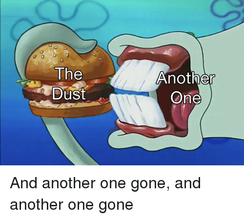 Another One, Another, and Gone: 0  The  Dust  Another  One And another one gone, and another one gone