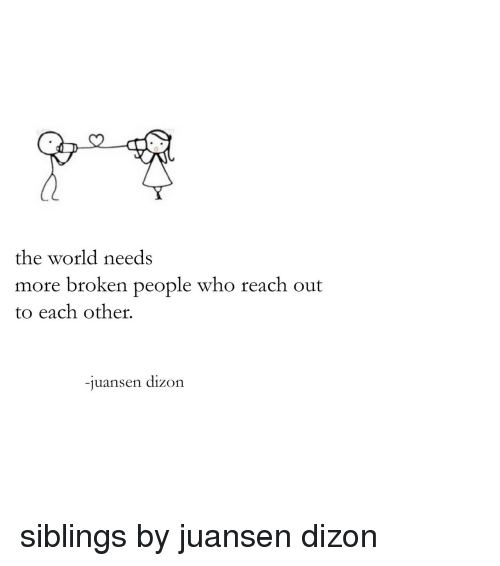 Target, Tumblr, and Http: 0  the world needs  more broken people who reach out  to each other.  -juansen dizon siblings by juansen dizon