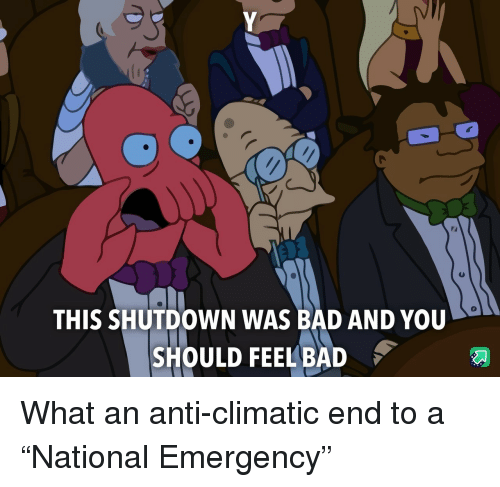 "Shutdown: 0  THIS SHUTDOWN WAS BAD AND YOU  SHOULD FEEL BAD What an anti-climatic end to a ""National Emergency"""