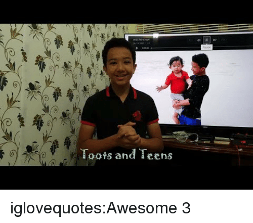 Toots: 0  Toots and Teens iglovequotes:Awesome 3