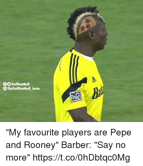 "Barber, Memes, and Say No More: 0 TrollFootball  TheTrollFootball Insta  MLS ""My favourite players are Pepe and Rooney""  Barber: ""Say no more"" https://t.co/0hDbtqc0Mg"