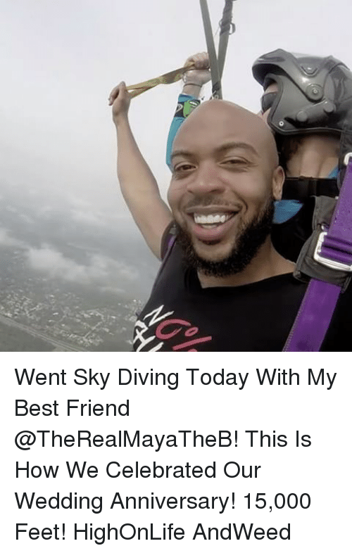 sky diving: 0 Went Sky Diving Today With My Best Friend @TheRealMayaTheB! This Is How We Celebrated Our Wedding Anniversary! 15,000 Feet! HighOnLife AndWeed