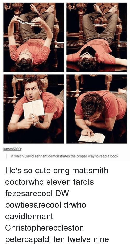 tennant: 000  in which David Tennant demonstrates the proper way to read a book He's so cute omg mattsmith doctorwho eleven tardis fezesarecool DW bowtiesarecool drwho davidtennant Christophereccleston petercapaldi ten twelve nine