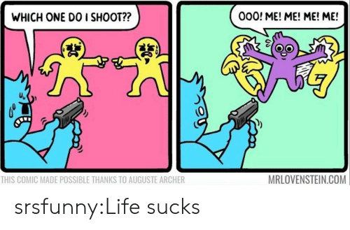 Life, Target, and Tumblr: 000! ME! ME! ME! ME!  WHICH ONE DO I SHOOT??  (9  MRLOVENSTEIN.COM  THIS COMIC MADE POSSIBLE THANKS TO AUGUSTE ARCHER srsfunny:Life sucks