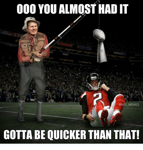 Gotta Be Quicker: 000 YOU ALMOST HAD IT  NFL MEMES  GOTTA BE QUICKER THAN THAT!