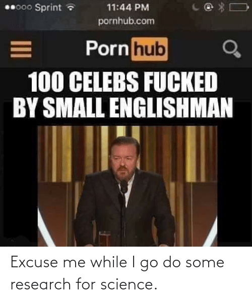 While: 00000 Sprint a  11:44 PM  pornhub.com  Porn hub  100 CELEBS FUCKED  BY SMALL ENGLISHMAN Excuse me while I go do some research for science.