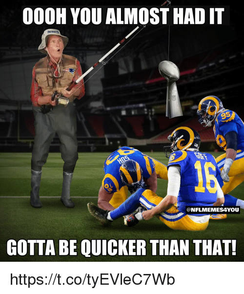 Gotta Be Quicker: 000H YOU ALMOST HAD IT  PATRIOTS  9  @NFLMEMESAYOU  GOTTA BE QUICKER THAN THAT! https://t.co/tyEVleC7Wb