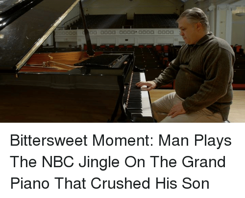 jingles: 003 Bittersweet Moment: Man Plays The NBC Jingle On The Grand Piano That Crushed His Son