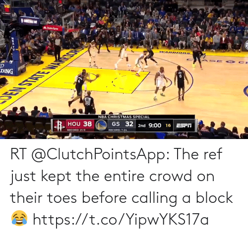 The Ref: 006  CATRAS BAY  StateFarm  WAR RIORS  RA S E O CE  -DING  DEN STATE WIN  NBA CHRISTMAS SPECIAL  HOU 38  GS 32 2nd 9:00 16  RECORD: 21-9  RECORD: 7-24 RT @ClutchPointsApp: The ref just kept the entire crowd on their toes before calling a block 😂 https://t.co/YipwYKS17a