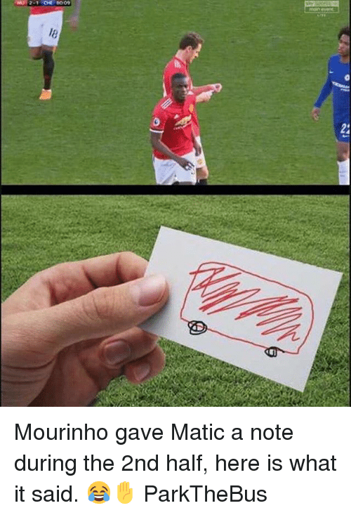 Memes, 🤖, and Mourinho: 009  24 Mourinho gave Matic a note during the 2nd half, here is what it said. 😂✋ ParkTheBus