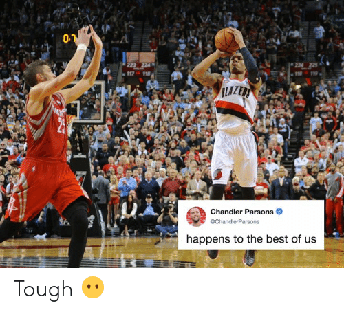 Best, Tough, and Best Of: 01  224  Chandler Parsons  @ChandlerParsons  happens to the best of us Tough 😶