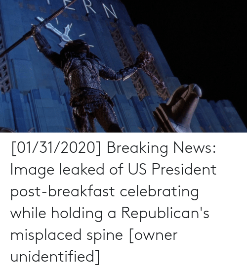 us president: [01/31/2020] Breaking News: Image leaked of US President post-breakfast celebrating while holding a Republican's misplaced spine [owner unidentified]