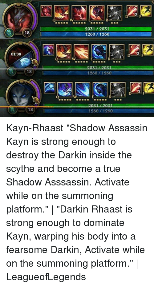 """Memes, True, and Strong: 01:38  1260/1260 Kayn-Rhaast """"Shadow Assassin Kayn is strong enough to destroy the Darkin inside the scythe and become a true Shadow Asssassin. Activate while on the summoning platform."""" 