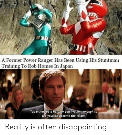 ranger: 01  A Former Power Ranger Has Been Using His Stuntman  Training To Rob Homes In Japan  You either die a hero, or you live long enough to  see yourself become the villain. Reality is often disappointing.