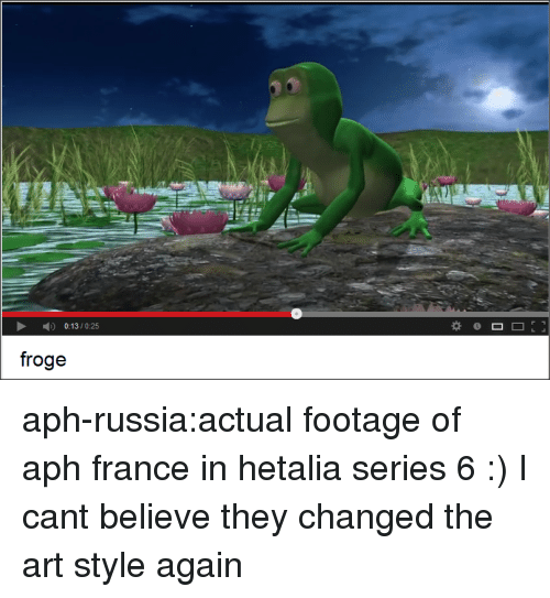 Art Style: 013/02  froge aph-russia:actual footage of aph france in hetalia series 6 :)  I cant believe they changed the art style again