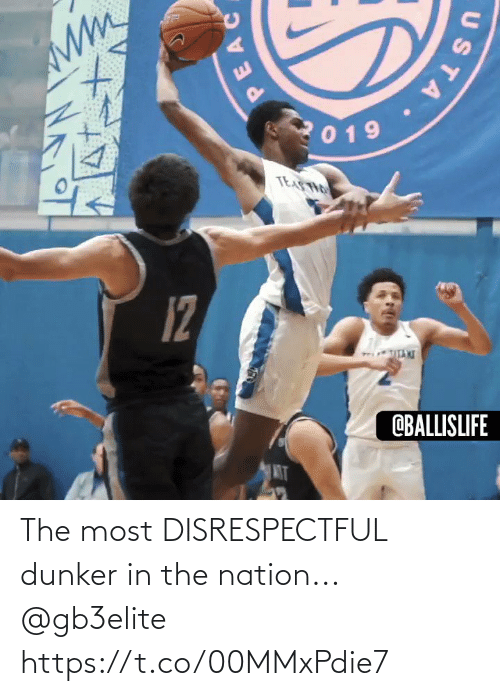 Disrespectful: 019  TEASTHO  12  OBALLISLIFE  MT  PEAC  STA. The most DISRESPECTFUL dunker in the nation... @gb3elite https://t.co/00MMxPdie7