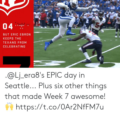 That Made: 04  O 0 00000  BUT ERIC EBRON  KEEPS THE  TEXANS FROM  CELEBRATING .@Lj_era8's EPIC day in Seattle...  Plus six other things that made Week 7 awesome! 🙌 https://t.co/0Ar2NfFM7u