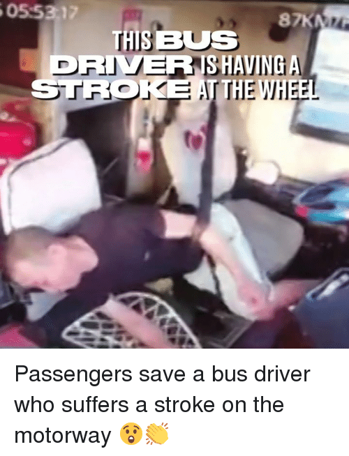 Dank, 🤖, and Stroke: 05-5317  87K  THIS BUS  DRIVERRNS HAVINGA  HE Passengers save a bus driver who suffers a stroke on the motorway 😲👏