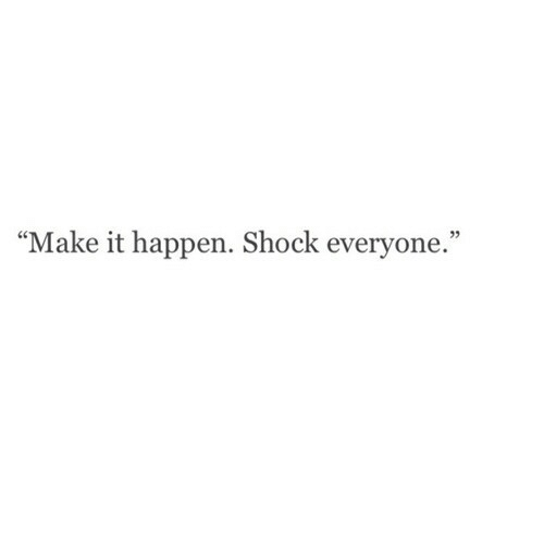 "Shock, Make, and Everyone: 05  ""Make it happen. Shock everyone."""