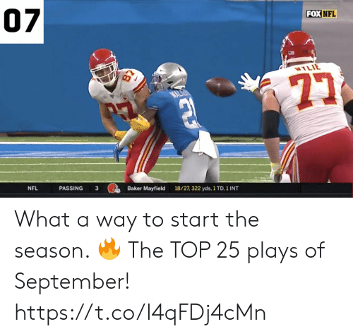 Baker Mayfield: 07  FOX NFL  WYLIE  Baker Mayfield  PASSING  3  18/27, 322 yds, 1 TD, 1 INT  NFL What a way to start the season. 🔥  The TOP 25 plays of September! https://t.co/I4qFDj4cMn