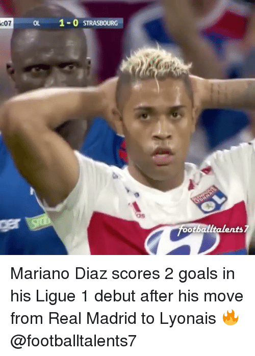 ols: :07  oL  1-O STRASBOURG  otballtalents7 Mariano Diaz scores 2 goals in his Ligue 1 debut after his move from Real Madrid to Lyonais 🔥@footballtalents7