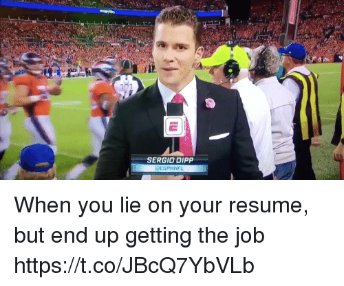 When You Lie On Your Resume: 07  SERGIO DIPP  @ESPNNFL When you lie on your resume, but end up getting the job https://t.co/JBcQ7YbVLb